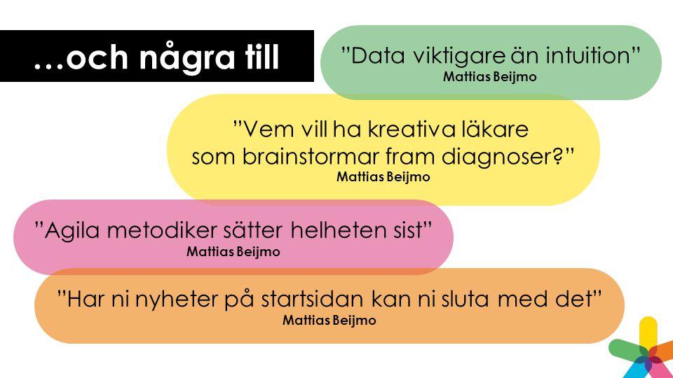 …och några till Vem vill ha kreativa läkare som brainstormar fram diagnoser Mattias Beijmo Agila metodiker sätter helheten sist Mattias Beijmo Har ni nyheter på startsidan kan ni sluta med det Mattias Beijmo Data viktigare än intuition Mattias Beijmo