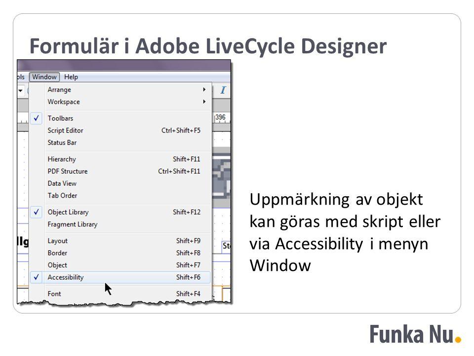 Formulär i Adobe LiveCycle Designer Uppmärkning av objekt kan göras med skript eller via Accessibility i menyn Window