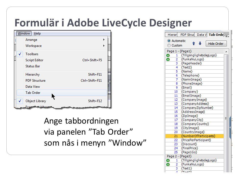 Formulär i Adobe LiveCycle Designer Ange tabbordningen via panelen Tab Order som nås i menyn Window