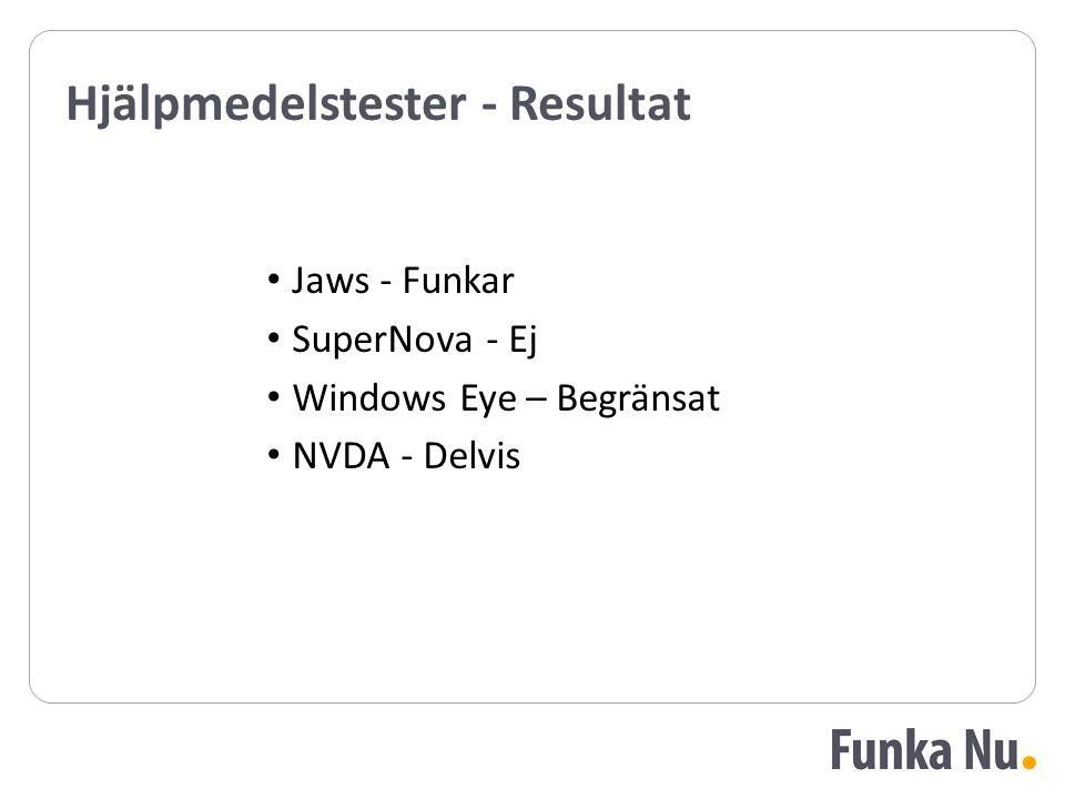 Hjälpmedelstester - Resultat Jaws - Funkar SuperNova - Ej Windows Eye – Begränsat NVDA - Delvis Jaws - Funkar SuperNova - Ej Windows Eye – Begränsat NVDA - Delvis