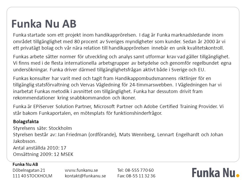 Funka Nu AB Döbelnsgatan 21 111 40 STOCKHOLM www.funkanu.se kontakt@funkanu.se Tel: 08-555 770 60 Fax: 08-55 11 32 36 Funka startade som ett projekt inom handikapprörelsen.