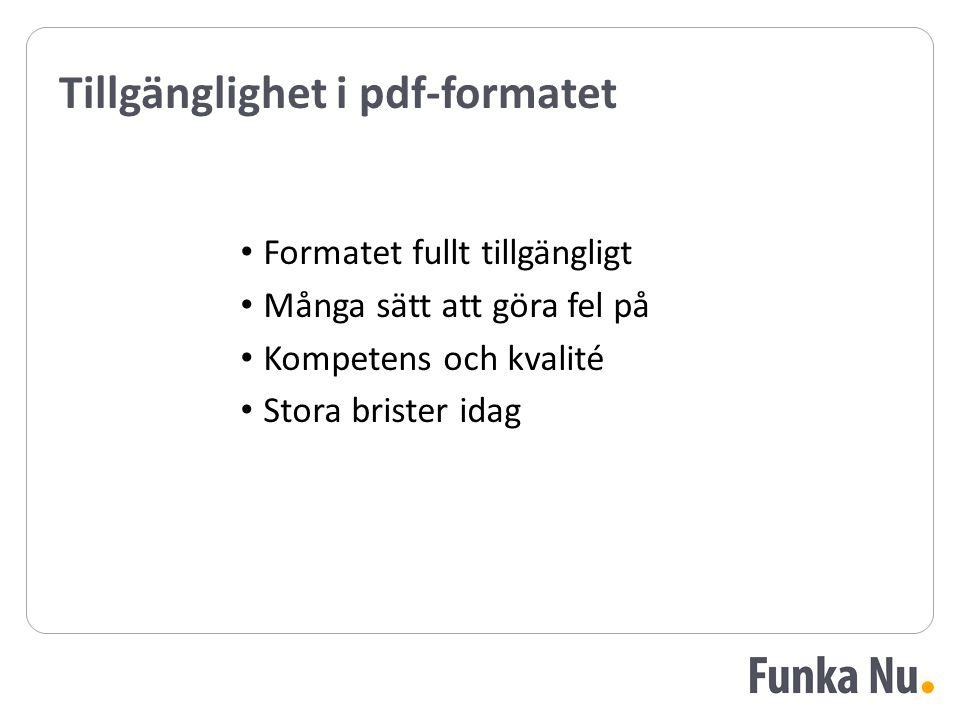 Tillgänglighet i pdf-formatet Formatet fullt tillgängligt Många sätt att göra fel på Kompetens och kvalité Stora brister idag Formatet fullt tillgängligt Många sätt att göra fel på Kompetens och kvalité Stora brister idag