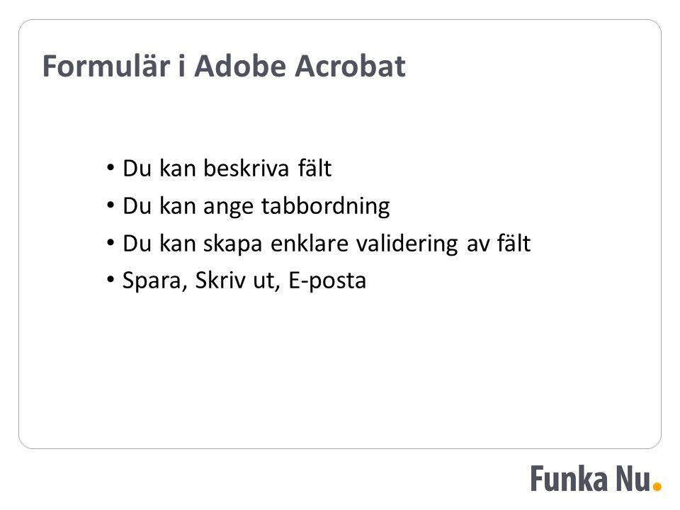 Formulär i Adobe Acrobat Du kan beskriva fält Du kan ange tabbordning Du kan skapa enklare validering av fält Spara, Skriv ut, E-posta Du kan beskriva fält Du kan ange tabbordning Du kan skapa enklare validering av fält Spara, Skriv ut, E-posta