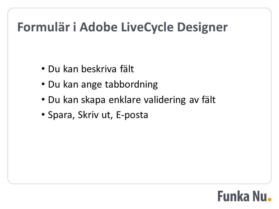 Formulär i Adobe LiveCycle Designer Du kan beskriva fält Du kan ange tabbordning Du kan skapa enklare validering av fält Spara, Skriv ut, E-posta Du kan beskriva fält Du kan ange tabbordning Du kan skapa enklare validering av fält Spara, Skriv ut, E-posta