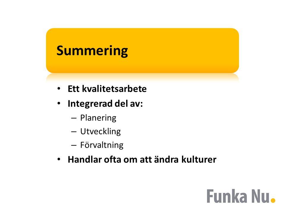 Summering Ett kvalitetsarbete Integrerad del av: – Planering – Utveckling – Förvaltning Handlar ofta om att ändra kulturer