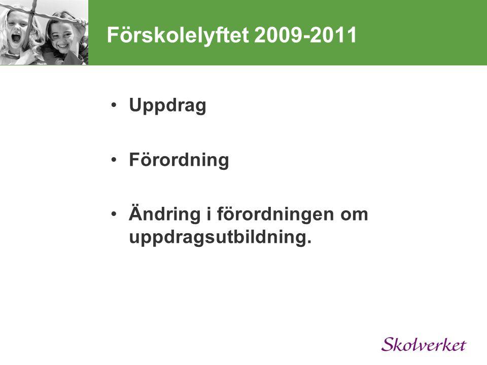 Förskolelyftet 2009-2011 Uppdrag Förordning Ändring i förordningen om uppdragsutbildning.