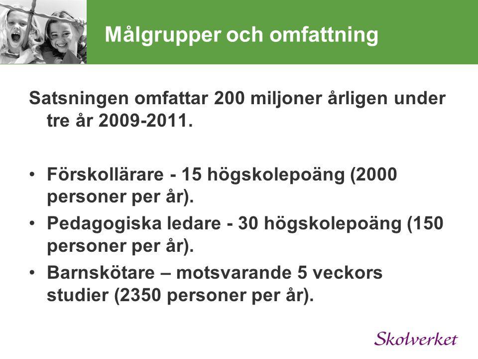 Målgrupper och omfattning Satsningen omfattar 200 miljoner årligen under tre år 2009-2011.