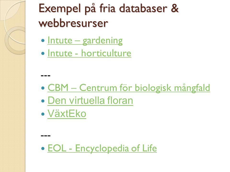 Exempel på fria databaser & webbresurser Intute – gardening Intute - horticulture --- CBM – Centrum för biologisk mångfald Den virtuella floran VäxtEko --- EOL - Encyclopedia of Life
