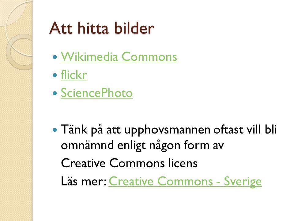 Att hitta bilder Wikimedia Commons flickr SciencePhoto Tänk på att upphovsmannen oftast vill bli omnämnd enligt någon form av Creative Commons licens Läs mer: Creative Commons - SverigeCreative Commons - Sverige
