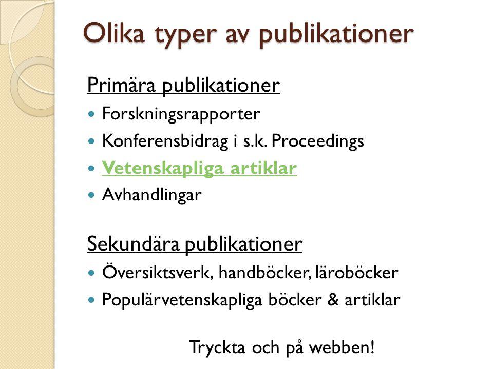 Olika typer av publikationer Primära publikationer Forskningsrapporter Konferensbidrag i s.k.
