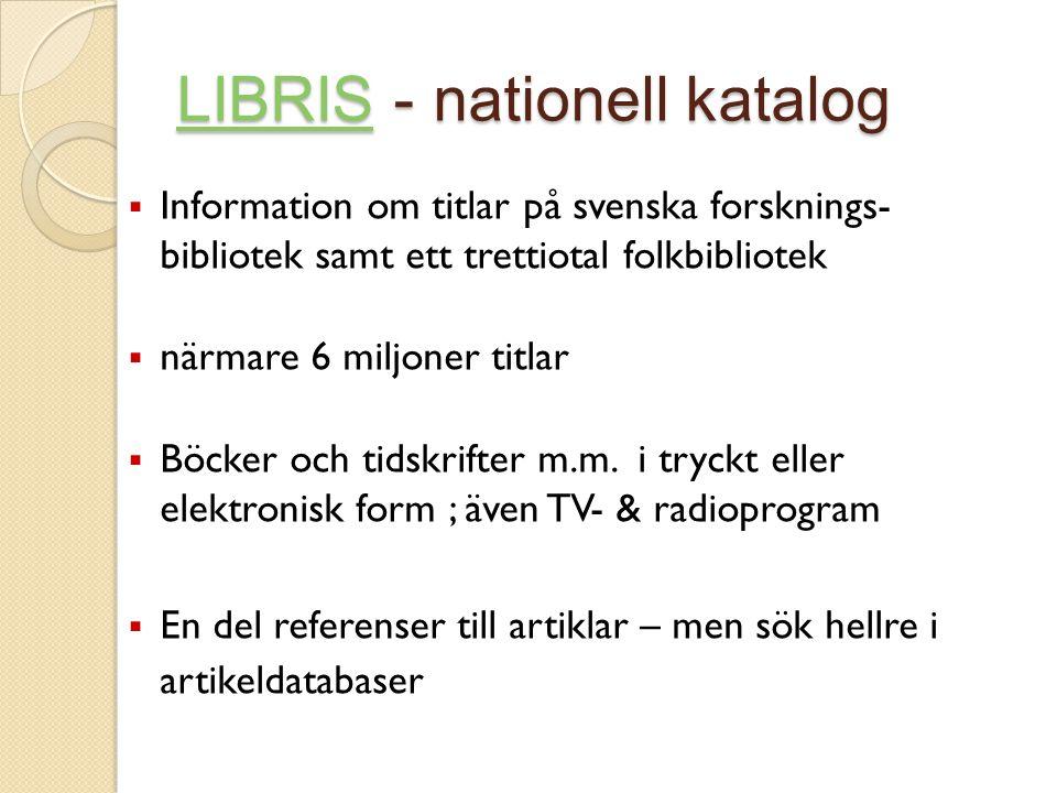 LIBRISLIBRIS - nationell katalog LIBRIS  Information om titlar på svenska forsknings- bibliotek samt ett trettiotal folkbibliotek  närmare 6 miljoner titlar  Böcker och tidskrifter m.m.
