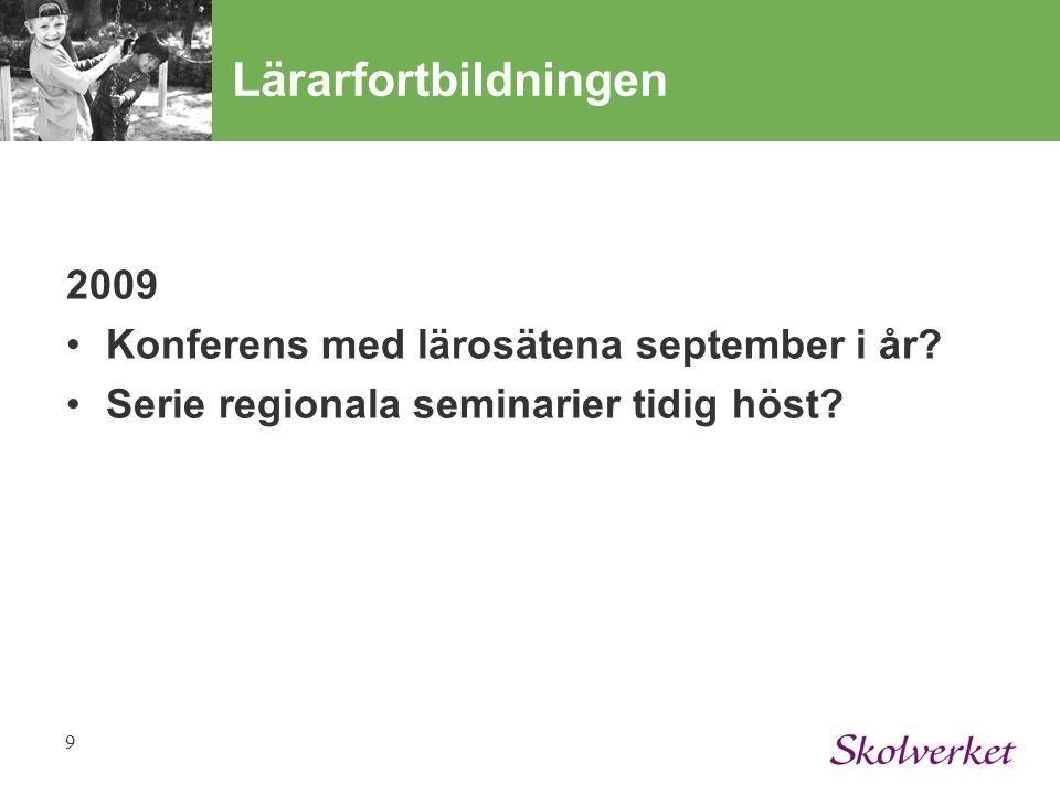 9 2009 Konferens med lärosätena september i år? Serie regionala seminarier tidig höst?