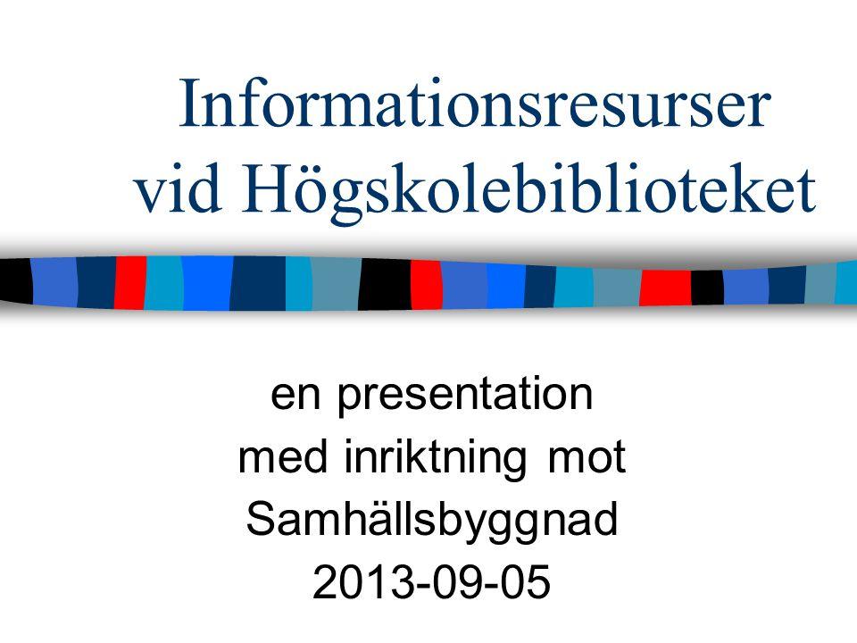 Informationsresurser vid Högskolebiblioteket en presentation med inriktning mot Samhällsbyggnad 2013-09-05