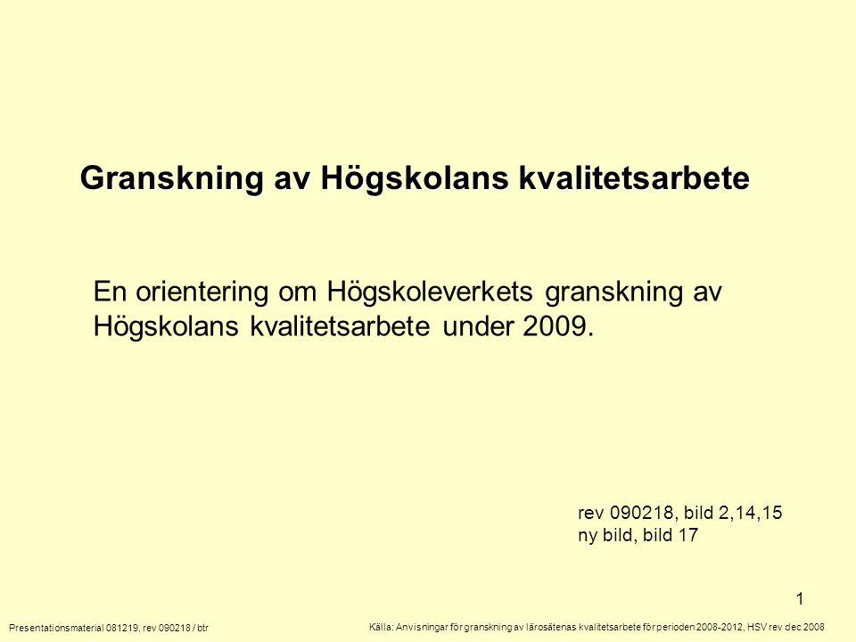 2 Granskning av Högskolans kvalitetsarbete Presentationsmaterial 081219, rev 090218 / btr Innehållsförteckning Bild 3 Inledning m.m.