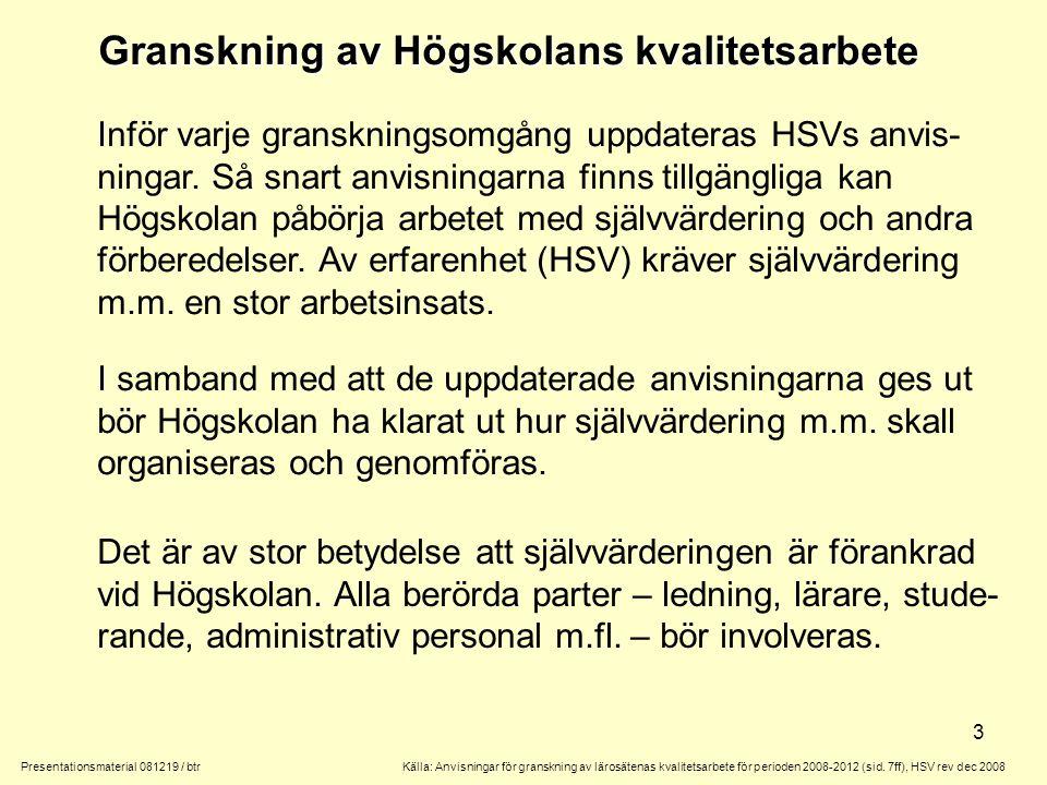3 Granskning av Högskolans kvalitetsarbete Presentationsmaterial 081219 / btr Inför varje granskningsomgång uppdateras HSVs anvis- ningar.