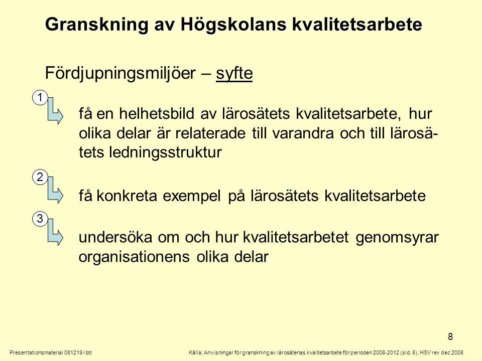 9 Granskning av Högskolans kvalitetsarbete Presentationsmaterial 081219 / btr Fördjupningsmiljöer – utgångspunkter en fördjupningsmiljö bör vara en organisatorisk enhet (t.ex.