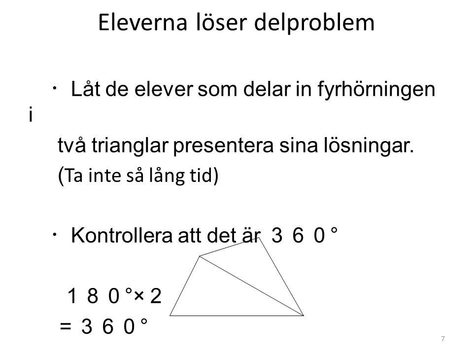 Eleverna löser delproblem ・ Låt de elever som delar in fyrhörningen i två trianglar presentera sina lösningar.