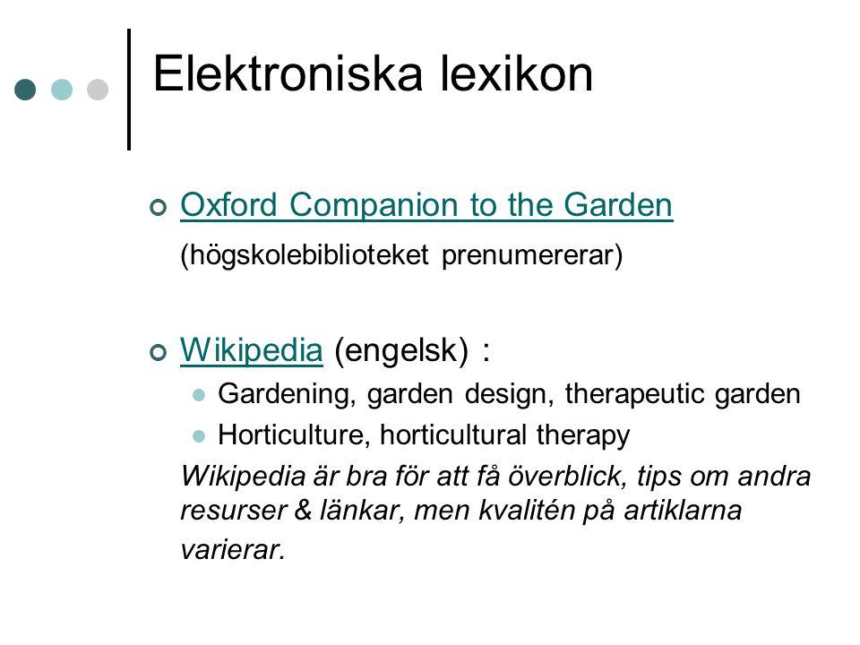 Elektroniska lexikon Oxford Companion to the Garden (högskolebiblioteket prenumererar) WikipediaWikipedia (engelsk) : Gardening, garden design, therap