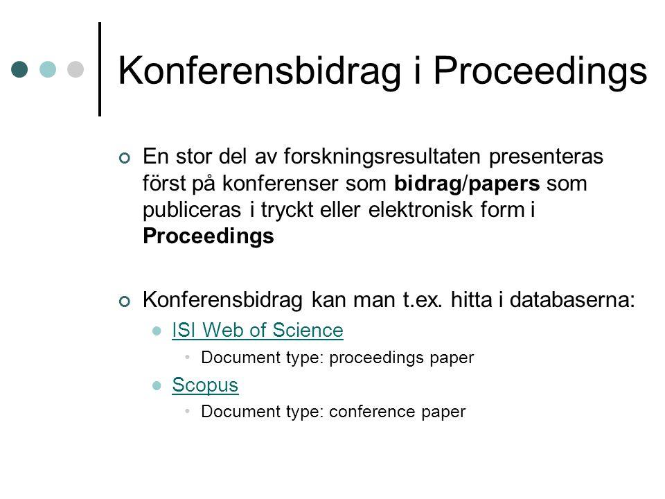 Konferensbidrag i Proceedings En stor del av forskningsresultaten presenteras först på konferenser som bidrag/papers som publiceras i tryckt eller ele