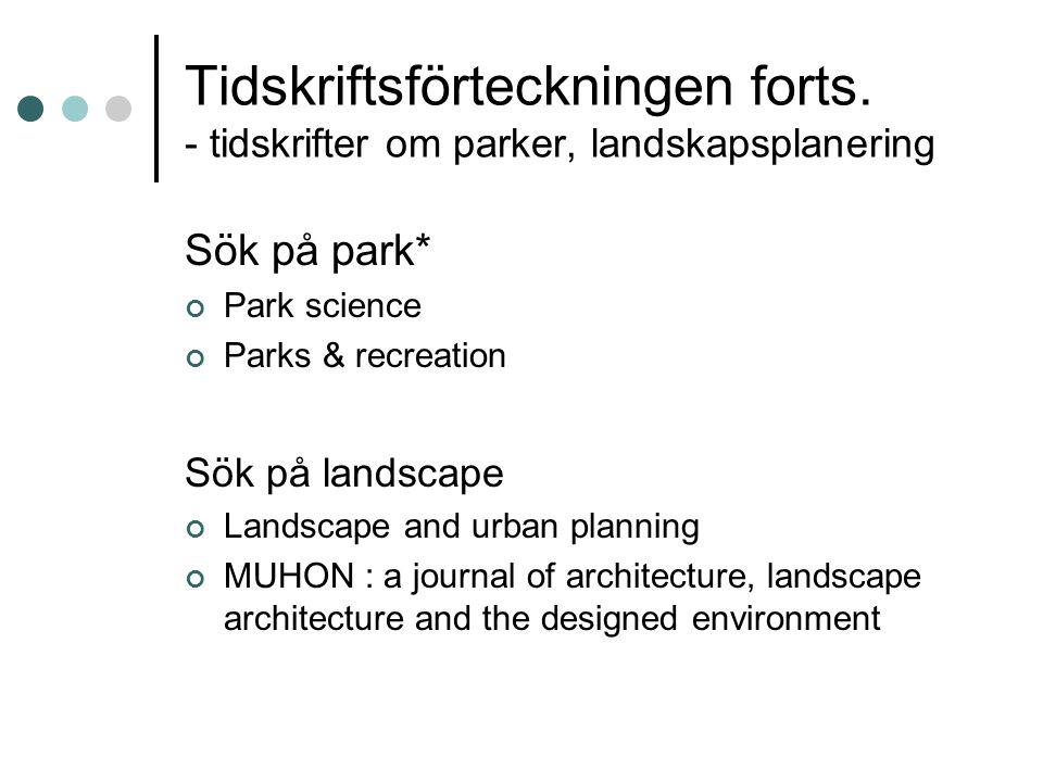 Tidskriftsförteckningen forts. - tidskrifter om parker, landskapsplanering Sök på park* Park science Parks & recreation Sök på landscape Landscape and