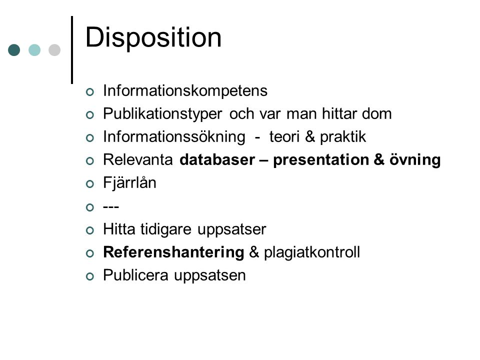 Disposition Informationskompetens Publikationstyper och var man hittar dom Informationssökning - teori & praktik Relevanta databaser – presentation &