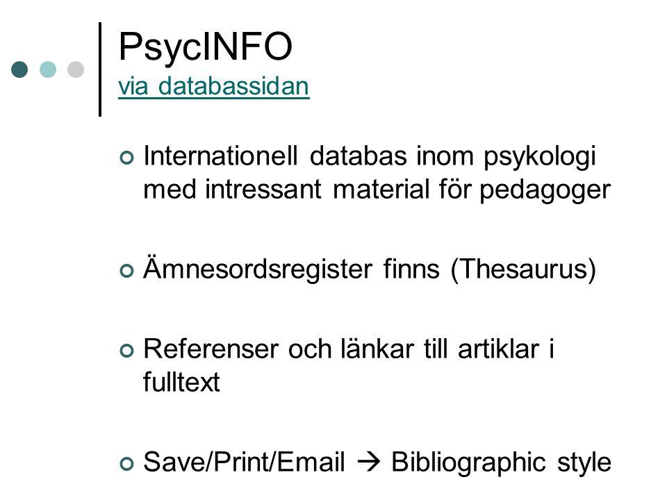 PsycINFO via databassidan via databassidan Internationell databas inom psykologi med intressant material för pedagoger Ämnesordsregister finns (Thesau