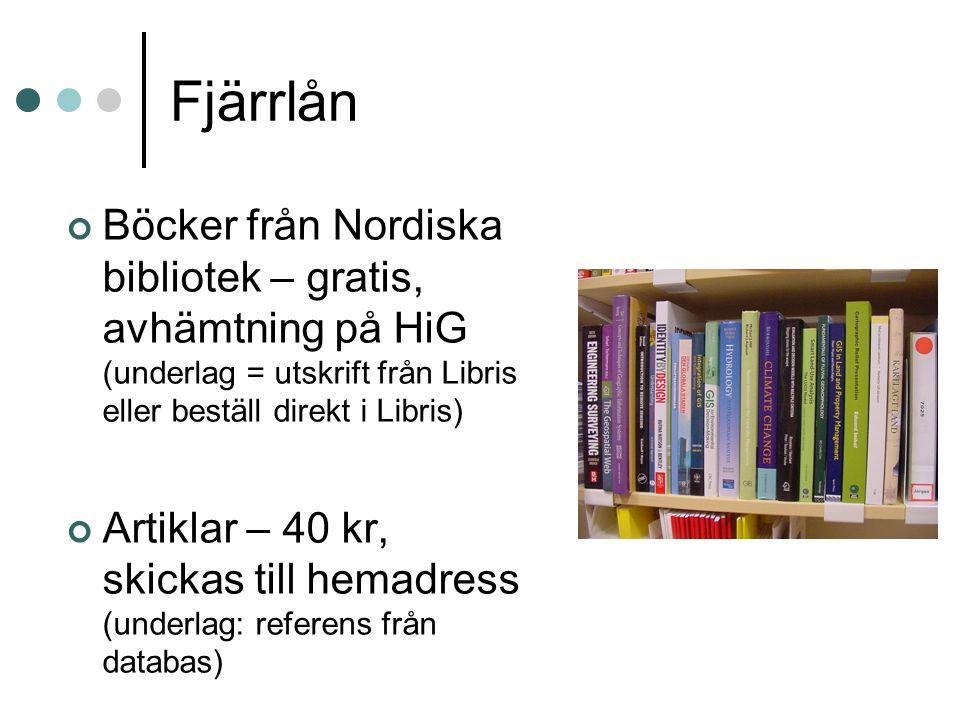 Fjärrlån Böcker från Nordiska bibliotek – gratis, avhämtning på HiG (underlag = utskrift från Libris eller beställ direkt i Libris) Artiklar – 40 kr,