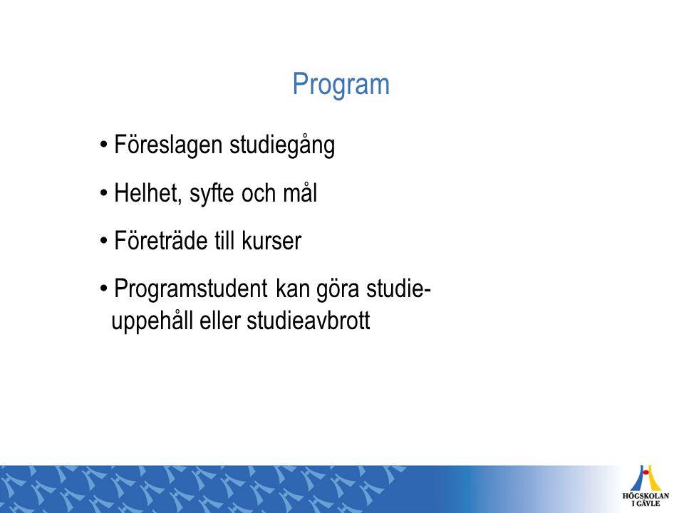 Program Föreslagen studiegång Helhet, syfte och mål Företräde till kurser Programstudent kan göra studie- uppehåll eller studieavbrott