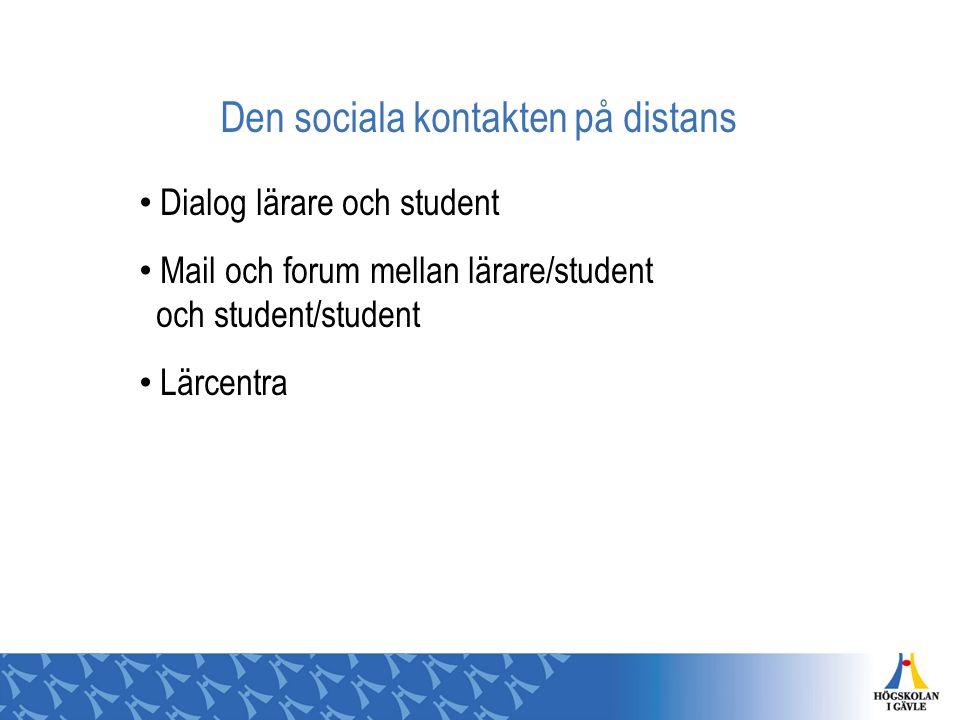 Den sociala kontakten på distans Dialog lärare och student Mail och forum mellan lärare/student och student/student Lärcentra