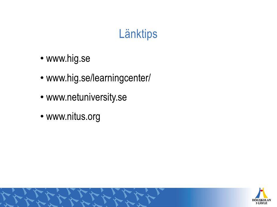 Länktips www.hig.se www.hig.se/learningcenter/ www.netuniversity.se www.nitus.org