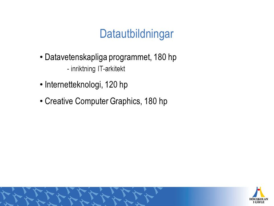 Datautbildningar Datavetenskapliga programmet, 180 hp - inriktning IT-arkitekt Internetteknologi, 120 hp Creative Computer Graphics, 180 hp