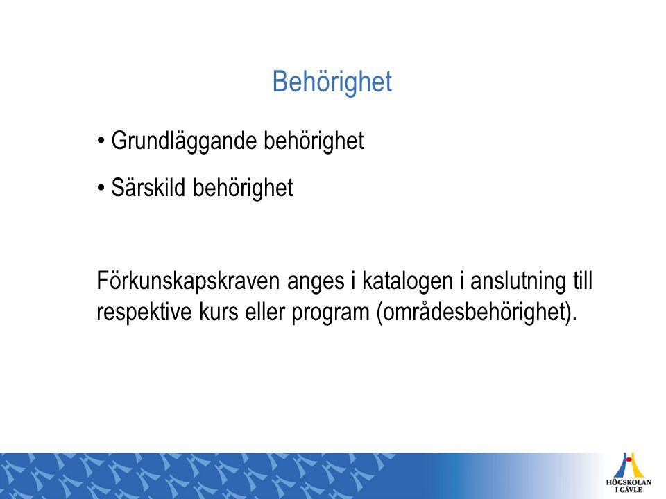 Behörighet Grundläggande behörighet Särskild behörighet Förkunskapskraven anges i katalogen i anslutning till respektive kurs eller program (områdesbe