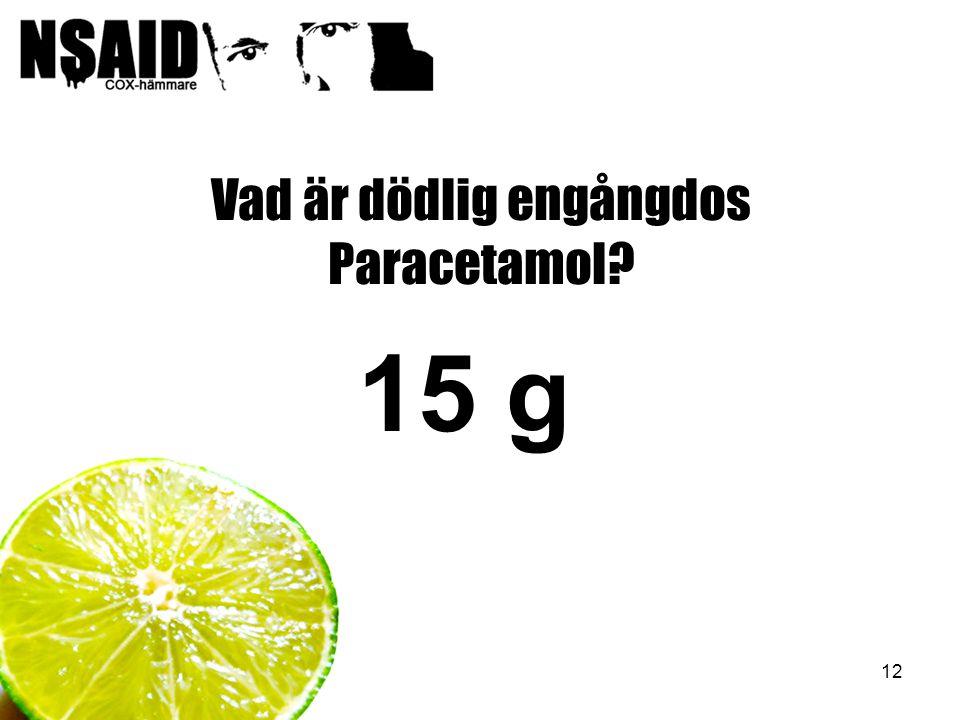 12 Vad är dödlig engångdos Paracetamol? 15 g