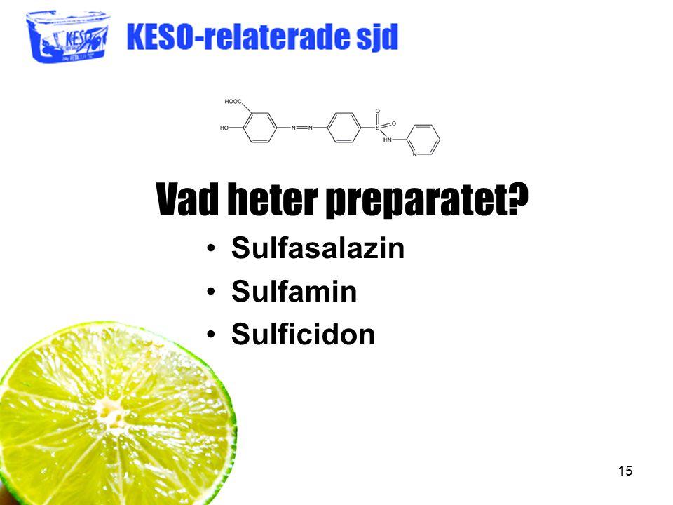 15 Vad heter preparatet? Sulfasalazin Sulfamin Sulficidon