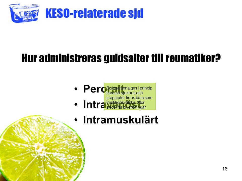 18 Hur administreras guldsalter till reumatiker? Peroralt Intravenöst Intramuskulärt Guldsalterna ges i princip bara på sjukhus och preparatet finns b