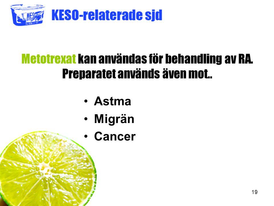 19 Metotrexat kan användas för behandling av RA. Preparatet används även mot.. Astma Migrän Cancer