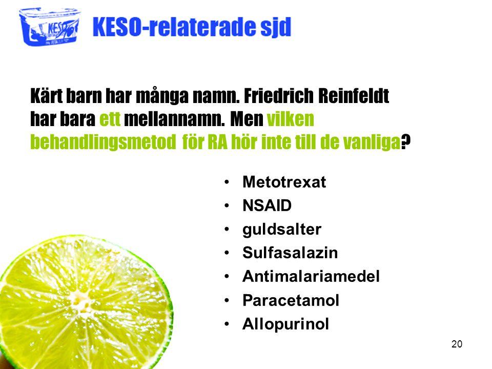 20 Kärt barn har många namn. Friedrich Reinfeldt har bara ett mellannamn. Men vilken behandlingsmetod för RA hör inte till de vanliga? Metotrexat NSAI