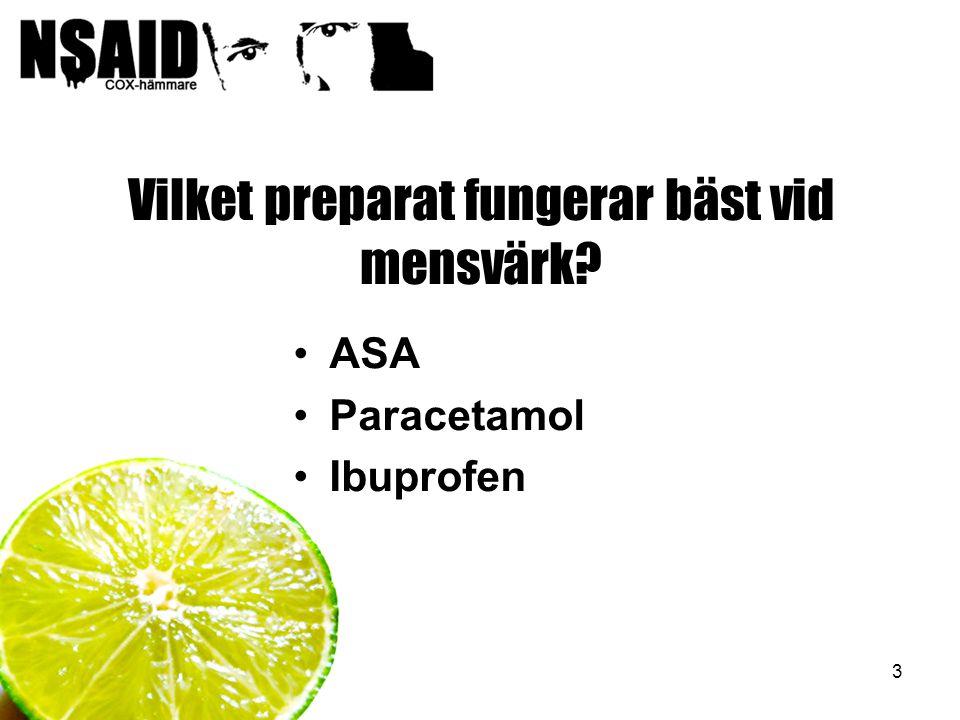 3 Vilket preparat fungerar bäst vid mensvärk? ASA Paracetamol Ibuprofen