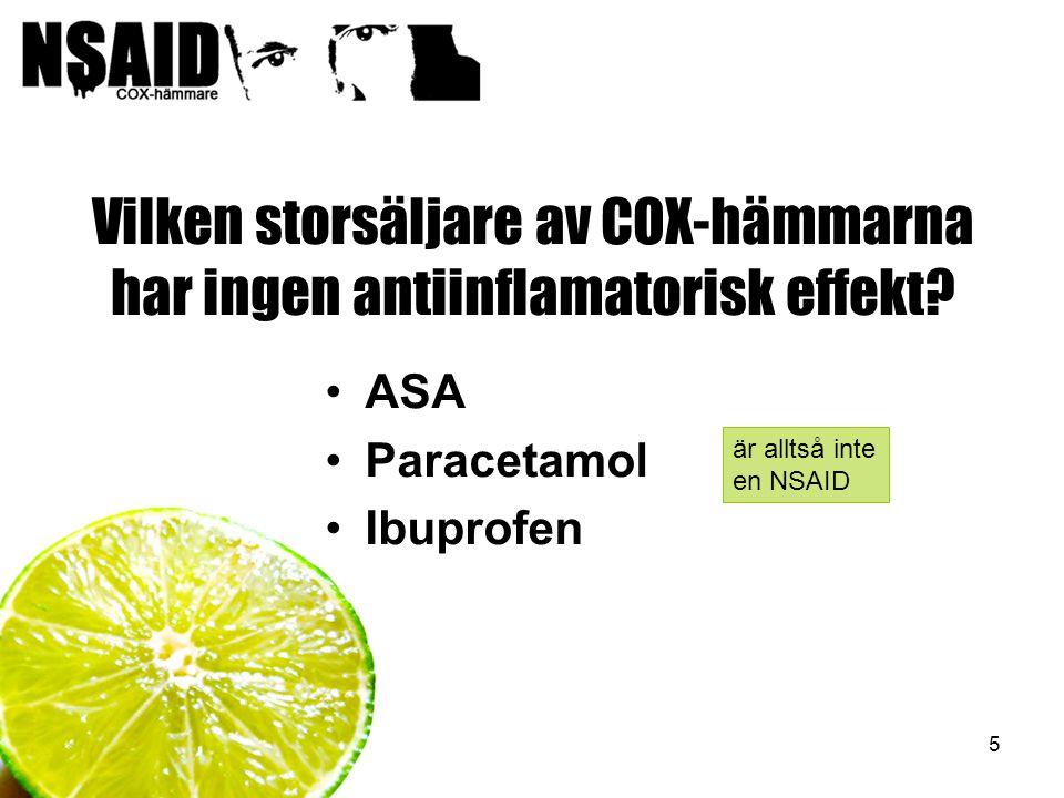 5 Vilken storsäljare av COX-hämmarna har ingen antiinflamatorisk effekt? ASA Paracetamol Ibuprofen är alltså inte en NSAID