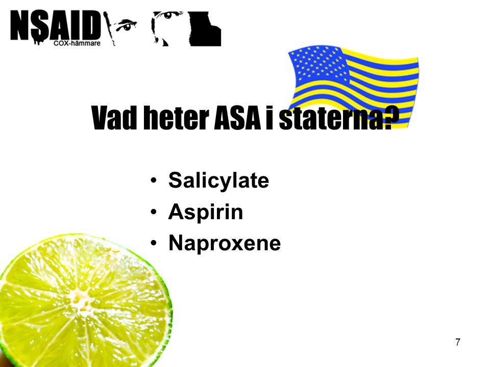 7 Vad heter ASA i staterna? Salicylate Aspirin Naproxene