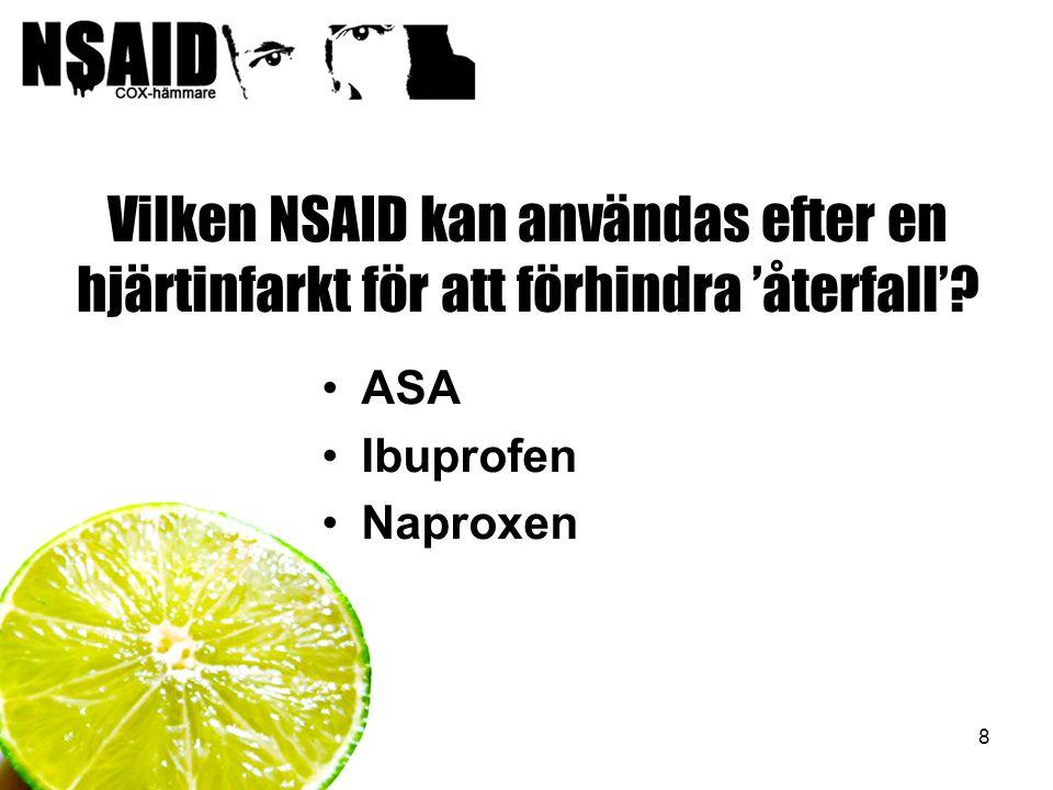 8 Vilken NSAID kan användas efter en hjärtinfarkt för att förhindra 'återfall'? ASA Ibuprofen Naproxen