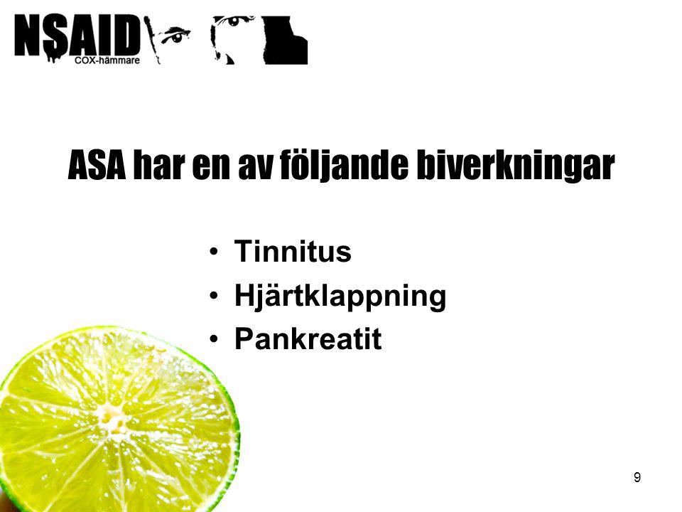 9 ASA har en av följande biverkningar Tinnitus Hjärtklappning Pankreatit