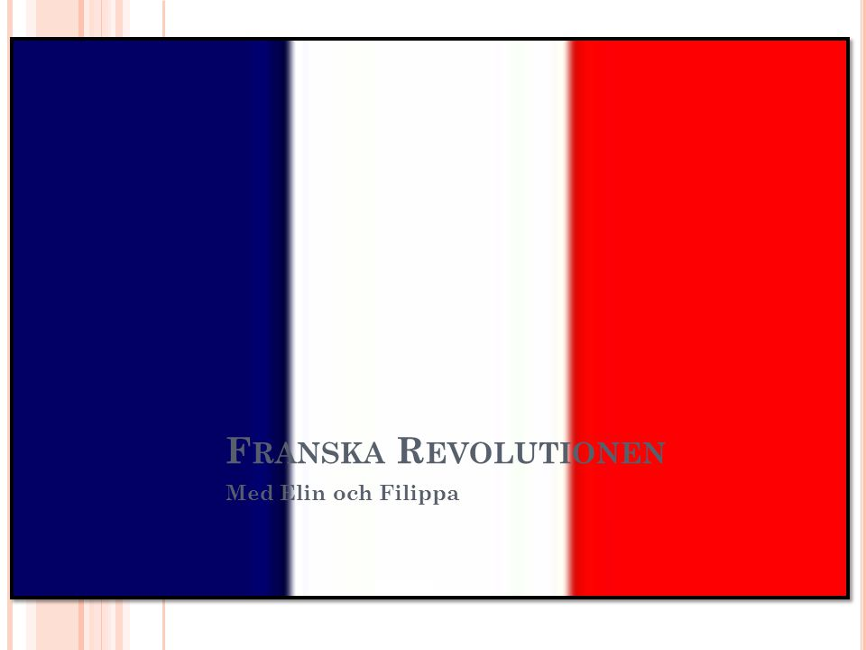 F RANSKA R EVOLUTIONEN Med Elin och Filippa