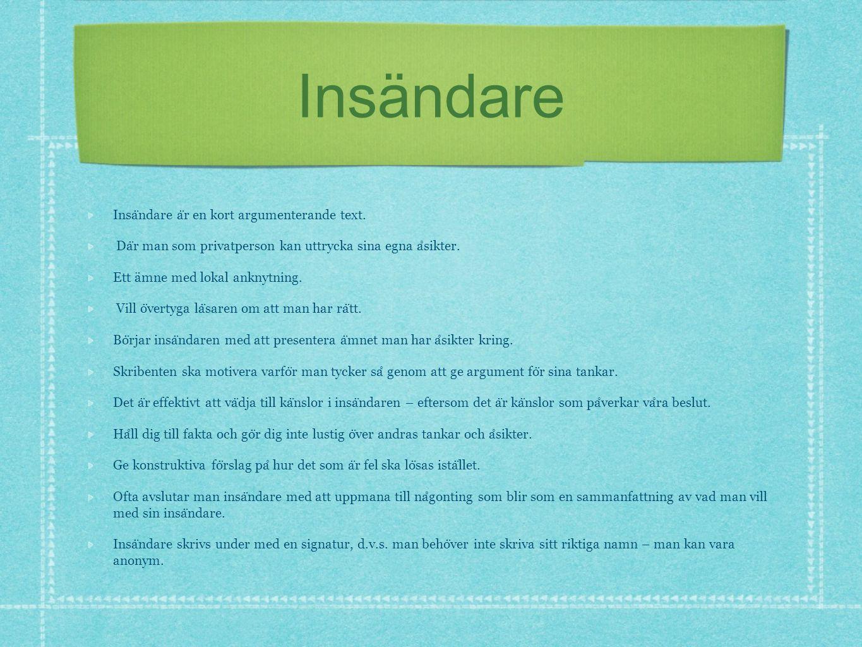 Insändare Insa ̈ ndare a ̈ r en kort argumenterande text. Da ̈ r man som privatperson kan uttrycka sina egna a ̊ sikter. Ett ämne med lokal anknytning