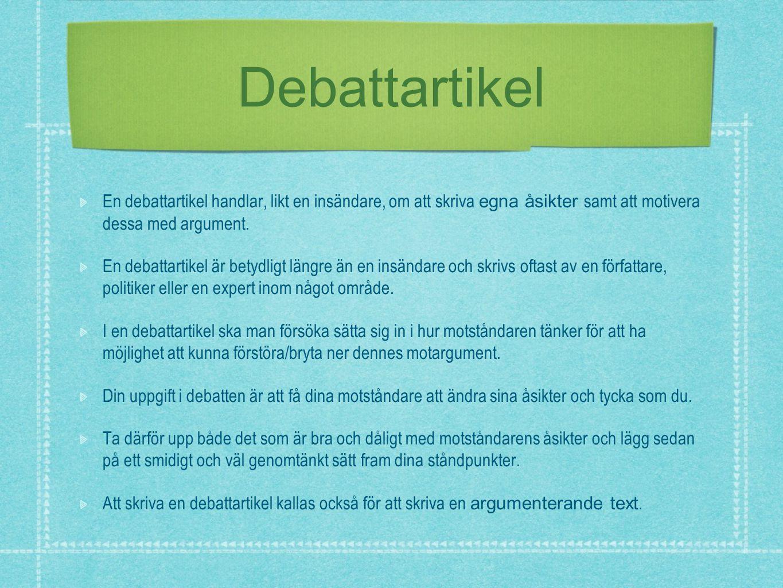 Debattartikel En debattartikel handlar, likt en insändare, om att skriva egna åsikter samt att motivera dessa med argument.