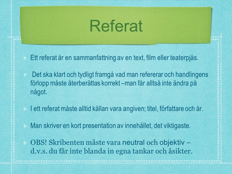 Referat Ett referat är en sammanfattning av en text, film eller teaterpjäs. Det ska klart och tydligt framgå vad man refererar och handlingens förlopp