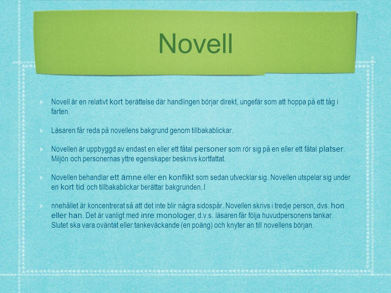 Novell Novell är en relativt kort berättelse där handlingen börjar direkt, ungefär som att hoppa på ett tåg i farten. Läsaren får reda på novellens ba