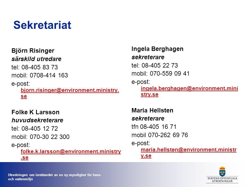 Utredningen om inrättandet av en ny myndighet för havs- och vattenmiljö Sekretariat Björn Risinger särskild utredare tel: 08-405 83 73 mobil: 0708-414