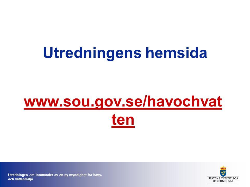 Utredningen om inrättandet av en ny myndighet för havs- och vattenmiljö Utredningens hemsida www.sou.gov.se/havochvat ten