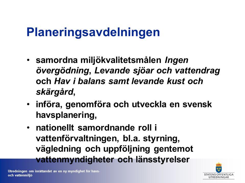 Utredningen om inrättandet av en ny myndighet för havs- och vattenmiljö Planeringsavdelningen samordna miljökvalitetsmålen Ingen övergödning, Levande sjöar och vattendrag och Hav i balans samt levande kust och skärgård, införa, genomföra och utveckla en svensk havsplanering, nationellt samordnande roll i vattenförvaltningen, bl.a.